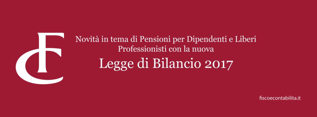 pensioni dipendenti liberi professionisti legge bilancio 2017
